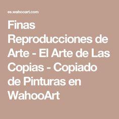 Finas Reproducciones de Arte - El Arte de Las Copias - Copiado de Pinturas en WahooArt