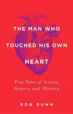 """Read """"The Man Who Touched His Own Heart True Tales of Science, Surgery, and Mystery"""" by Rob Dunn available from Rakuten Kobo. The secret history of our most vital organ: the human heart. The Man Who Touched His Own Heart tells the raucous, gory, . Good New Books, This Book, Reading Lists, Book Lists, Reading Online, Books Online, The Secret History, Book Nooks"""