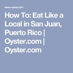How To: Eat Like a Local in San Juan, Puerto Rico | Oyster.com | Oyster.com