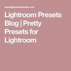Lightroom Presets Blog | Pretty Presets for Lightroom