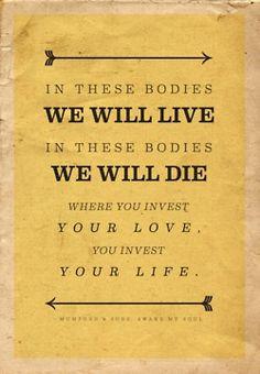 so very true. (awake my soul by mumford & sons<3<3<3)