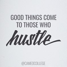 good things come to those who hustle #inspiration #words