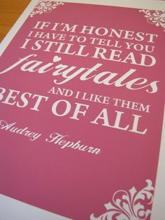 If I'm honest, I have to tell you I still read fairytales and I like them best of all. ~ Audrey Hepburn