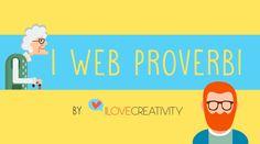 I Web proverbi - I Love Creativity di @Ilcreativity  #digitalculture #web #socialmedia