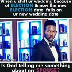 Nigerian wedding memes. Election and wedding date on same day? Uh oh.
