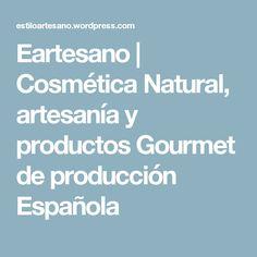 Eartesano | Cosmética Natural, artesanía y productos Gourmet de producción Española