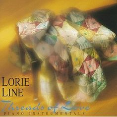 Threads of Love by Lorie Line *One of my favorite pieces to play or hear.