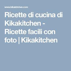 Ricette di cucina di Kikakitchen - Ricette facili con foto | Kikakitchen