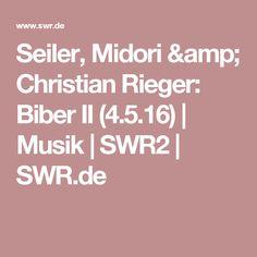 Seiler, Midori & Christian Rieger: Biber II (4.5.16) | Musik | SWR2 | SWR.de