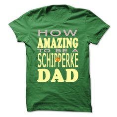 How amazing to be a Schipperke Dad T-Shirts, Hoodies. VIEW DETAIL ==► https://www.sunfrog.com/Pets/How-amazing-to-be-a-Schipperke-Dad-Green-42301842-Guys.html?id=41382