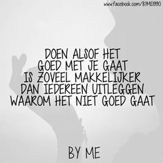 Doen alsof alles goed met je gaat ... Motivational Quotes For Working Out, Work Quotes, Sad Quotes, Happy Quotes, Best Quotes, Inspirational Quotes, Arthritis, Dutch Words, Pretty Quotes