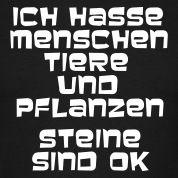 Ich hasse Menschen Tiere und Pflanzen Steine sind OK, Hass, Menschen, Tiere, Pflanzen, Steine, Lustiges, Witziges, Saufen, T-Shirts, www.eus...