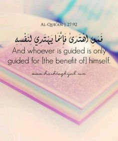 """"""" #And #Whoever is #GUIDED is #Only #GUIDED for [ the #Benefit of ] #himself """" . - #Quran - 27:92  -- #Islam #Quran"""