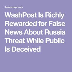 WashPost Is Richly Rewarded for False News About Russia Threat While Public Is Deceived 1/4/17