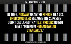 """In 1999, Norway granted refuge to a U.S. drug smuggler because the Supreme Court declared that U.S. prisons do not meet """"minimum humanitarian standards."""""""