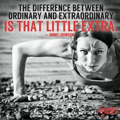 """""""The difference between ordinary and extraordinary is that little extra."""" ~Jimmy Johnson.  So many great quotes in this post!"""