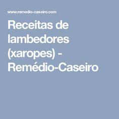 Receitas de lambedores (xaropes) - Remédio-Caseiro