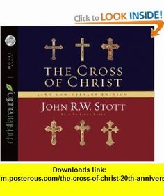 The Cross of Christ 20th Anniversary Edition (9781596445499) John Stott, Simon Vance , ISBN-10: 1596445491  , ISBN-13: 978-1596445499 ,  , tutorials , pdf , ebook , torrent , downloads , rapidshare , filesonic , hotfile , megaupload , fileserve