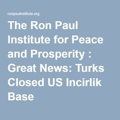 The Ron Paul Institute for Peace and Prosperity : Great News: Turks Closed US Incirlik Base