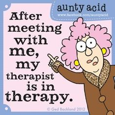 Aunty Acid on therapy?!?