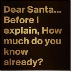 Santa How Much Do You Know Already?                                                                                                                                                                                 More