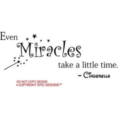 Epic Designs Even Miracles Take A Little Time Cinderella Disney Cute... ($16) ❤ liked on Polyvore