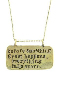 """""""Before Something Great Happens"""" Necklace by Alisa Michelle on @HauteLook"""