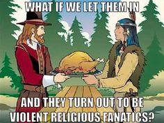 Do we fear that radicalized Muslims will do unto us what our Christian ancestors did to Native Americans.?