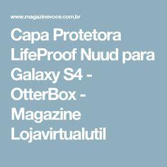 Capa Protetora LifeProof Nuud para Galaxy S4 - OtterBox - Magazine Lojavirtualutil