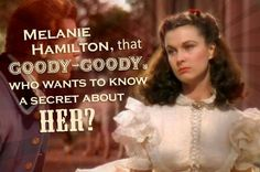 """Melanie Hamilton, that goody-goody, who wants to know a secret about her?"""