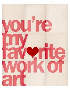 you're my fav<3rite work of art. | Love Quotes and Declarations by Marco Cruz Joalheiro