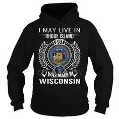 I Love Live in Rhode Island But Made in Wisconsin T-Shirts
