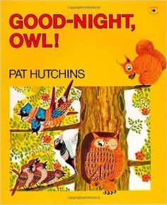 Good-Night, Owl! by Pat Hutchins. Ms. Amy read this book on 11/9/16.