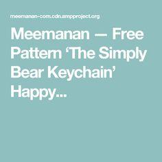 Meemanan — Free Pattern 'The Simply Bear Keychain' Happy...