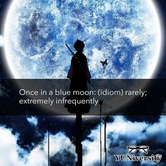 """Once in a blue moon"" is an idiom that we admins use fairly regularly. It means ""very rarely"" or ""extremely infrequently."" In other words it describes an activity or event that almost never happens.  For example ""Nan drinks wine once in a blue moon: only when her parents come over with a bottle of an expensive vintage.""     #idiom #english #onceinabluemoon #bleach #rukia"