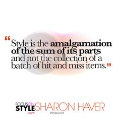 """Style is the amalgamation of the sum of its parts and not the collection of a batch of hit and miss items.""  For more daily stylist tips + style inspiration, visit: https://focusonstyle.com/styleword/ #fashionquote #styleword"