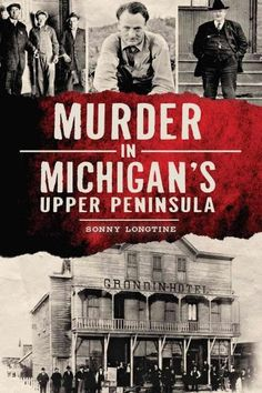 Residents of the idyllic villages scattered throughout the Upper Peninsula's richly forested paradise live in quiet comfort for the most part, believing that murder rarely happens in their secluded sa