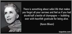 quote-there-is-something-about-safari-life-that-makes-you-forget-all-your-sorrows-and-feel-as-if-you-had-karen-blixen-211672.jpg (850×400)