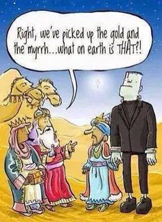 "Funny three wise men: ""Right we've picked up the gold and the myrrh . what on earth is THAT?"" ""We said frankincense, not Frankenstein! Humor Mexicano, Funny Shit, Funny Jokes, Hilarious, Fun Funny, Funny Gifs, Grammar Jokes, Funny Stuff, Humor Religioso"