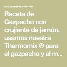 Receta de Gazpacho con crujiente de jamón, usamos nuestra Thermomix ® para el gazpacho y el microondas para la decoración. Un receta básica de verano. Gluten, Microwaves, Recipes, Beverages, Summer Time, Cooking, Salad, Thermomix