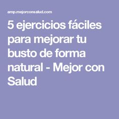 5 ejercicios fáciles para mejorar tu busto de forma natural - Mejor con Salud Jugo Natural, Health And Wellness, Health Fitness, Excercise, Gym, Workout, Tips, Better Health, Style