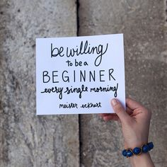 Be willing to be a beginner every single morning. -Meister Eckhart