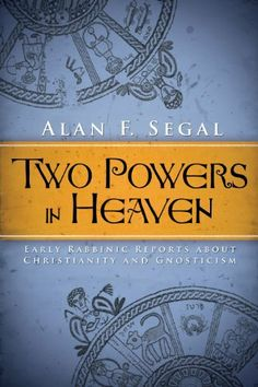 Two Powers in Heaven: Early Rabbinic Reports about Christianity and Gnosticism by Alan F. Segal. $39.95. Author: Alan F. Segal. Publication: August 1, 2012. Publisher: Baylor University Press; Reprint edition (August 1, 2012)