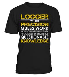 Logger We Do Precision Guess Work #Logger