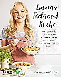 Emmas Feelgood Kuche Buch Von Emma Hatcher Versandkostenfrei Weltbild De In 2020 Fodmap Rezepte Rezepte Und Fodmap
