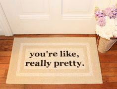 The Original You're Like, Really Pretty Doormat / Area Rug HAND PAINTED 18x30 or 20x34 by BeThereInFive on Etsy https://www.etsy.com/listing/177941487/the-original-youre-like-really-pretty