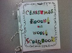"""""""Christmas Around the World Scrapbook""""...to teach kids how people around the world celebrate Christmas...the inside is super-cute AND there is a passport that gets stamped with the 6 country's flags :)"""