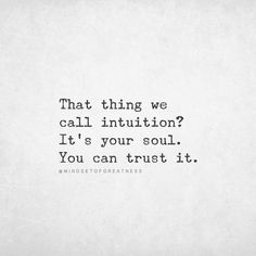 By believer. Life Verses, Soul Connection, Mother Quotes, Meaning Of Life, Trust Yourself, Intuition, Inspire Me, Wise Words, Me Quotes