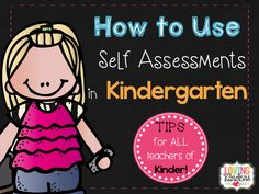 How to Use Self Assessments in Kindergarten. SAY WHAT?