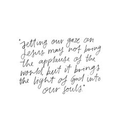 Setting our gaze on Jesus may not bring the applause of the world, but it brings the light of God into our souls.